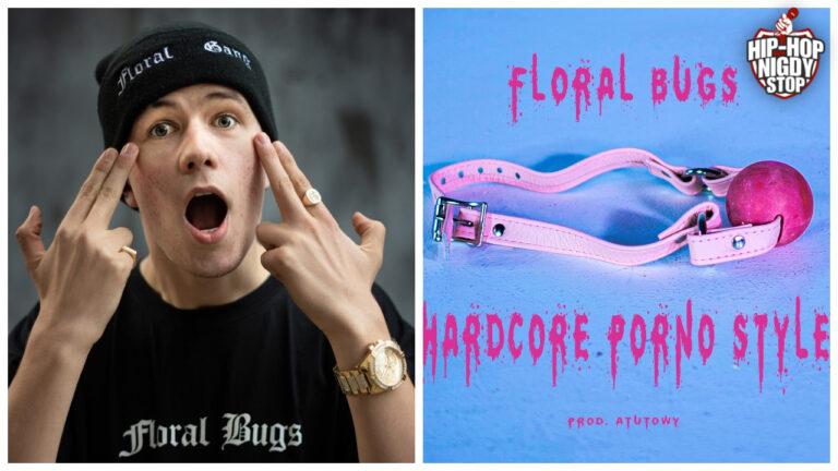 Floral Bugs prezentuje Hardcore Porno Style!