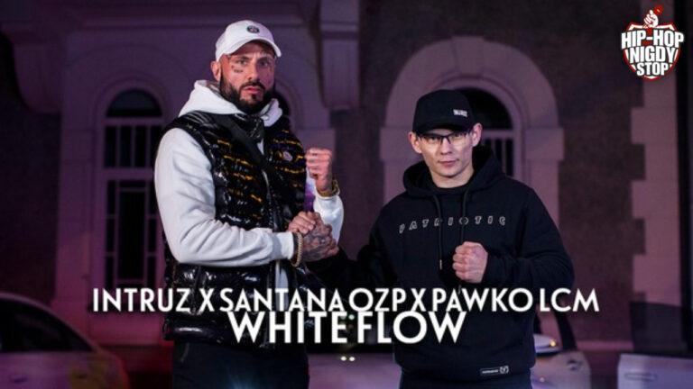 "Intruz, Santana OZP i Pawko LCM z klipem do utworu ""White Flow""!"